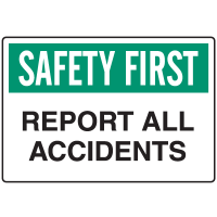 Informational Signs - Safety First Report All Accidents