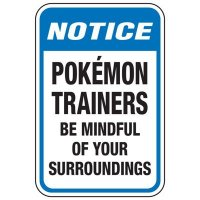Pokemon Trainers Be Mindful - Pokemon Go Signs