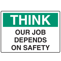 Informational Signs - Think Our Jobs Depend On Safety