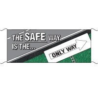 Safety Banners - The Safe Way Is The Only Way