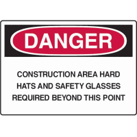 Construction Safety Signs - Danger Construction Area Hard Hats And Safety Glasses Required Beyond This Point