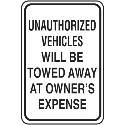 Plastic Tow Away Sign - Unauthorized Vehicles Will Be Towed Away At Owner's Expense