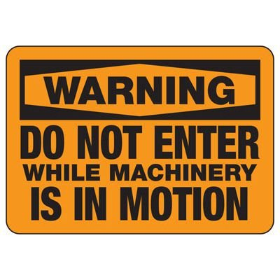 Machine Safety Signs - Do Not Enter While Machinery Is In Motion